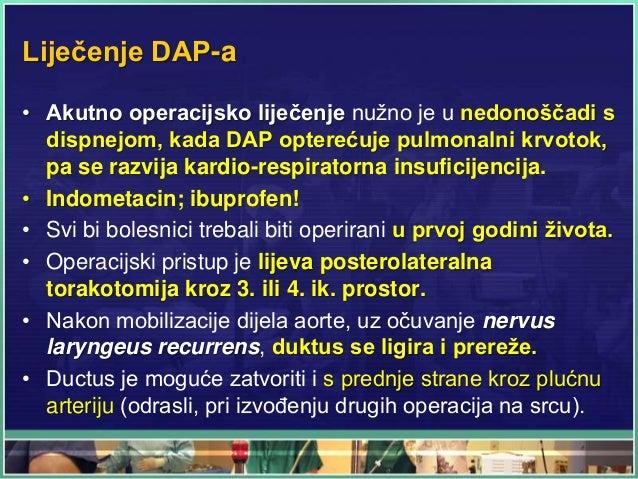 Liječenje DAP-a • Akutno operacijsko liječenje nužno je u nedonoščadi s dispnejom, kada DAP opterećuje pulmonalni krvotok,...