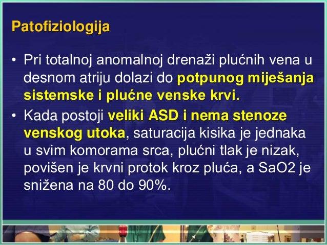 Patofiziologija • Pri totalnoj anomalnoj drenaži plućnih vena u desnom atriju dolazi do potpunog miješanja sistemske i plu...