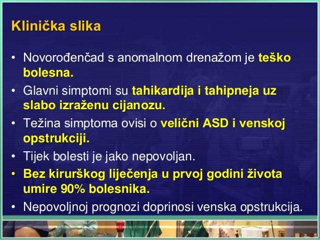 Klinička slika • Novorođenčad s anomalnom drenažom je teško bolesna. • Glavni simptomi su tahikardija i tahipneja uz slabo...