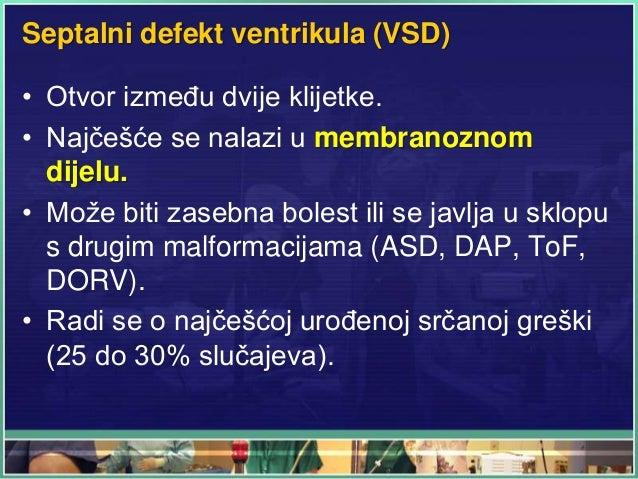 Septalni defekt ventrikula (VSD) • Otvor između dvije klijetke. • Najčešće se nalazi u membranoznom dijelu. • Može biti za...