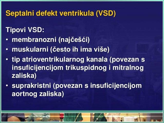Septalni defekt ventrikula (VSD) Tipovi VSD: • membranozni (najčešći) • muskularni (često ih ima više) • tip atrioventriku...