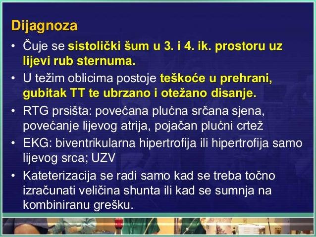 Dijagnoza • Čuje se sistolički šum u 3. i 4. ik. prostoru uz lijevi rub sternuma. • U težim oblicima postoje teškoće u pre...