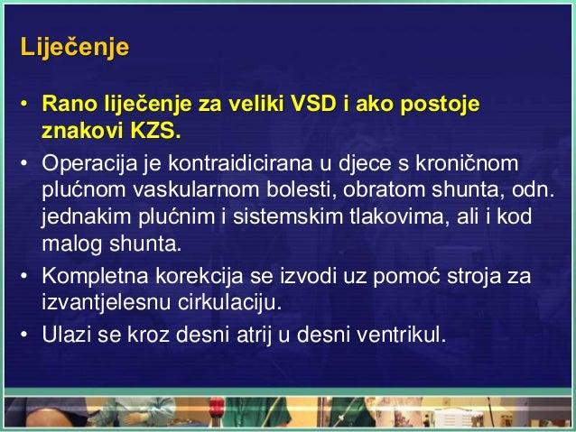 Liječenje • Rano liječenje za veliki VSD i ako postoje znakovi KZS. • Operacija je kontraidicirana u djece s kroničnom plu...