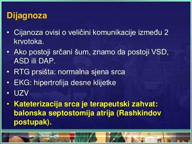 Dijagnoza • Cijanoza ovisi o veličini komunikacije između 2 krvotoka. • Ako postoji srčani šum, znamo da postoji VSD, ASD ...