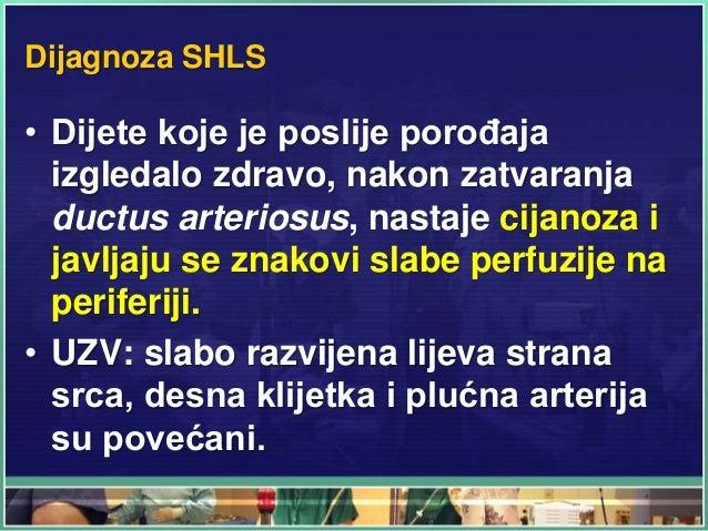 Dijagnoza SHLS • Dijete koje je poslije porođaja izgledalo zdravo, nakon zatvaranja ductus arteriosus, nastaje cijanoza i ...