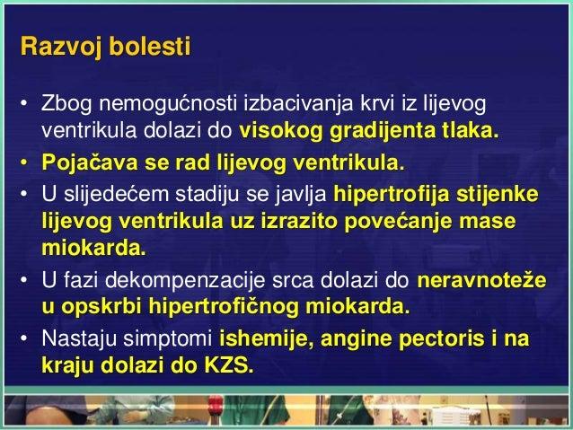 Razvoj bolesti • Zbog nemogućnosti izbacivanja krvi iz lijevog ventrikula dolazi do visokog gradijenta tlaka. • Pojačava s...