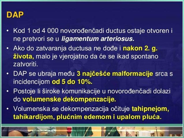 DAP • Kod 1 od 4 000 novorođenčadi ductus ostaje otvoren i ne pretvori se u ligamentum arteriosus. • Ako do zatvaranja duc...