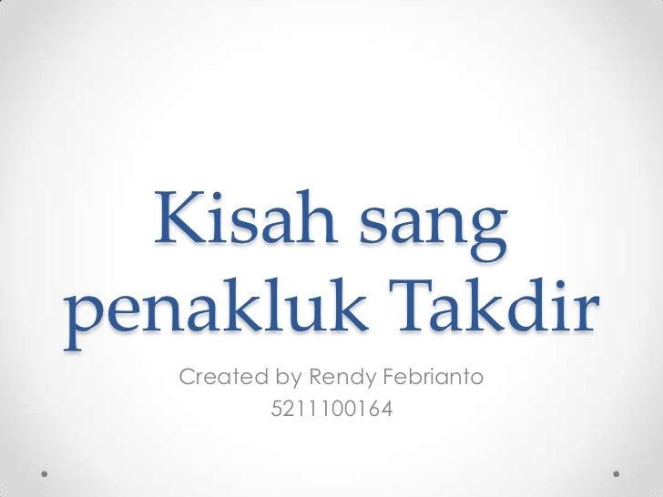 Kisah sangpenakluk Takdir   Created by Rendy Febrianto          5211100164