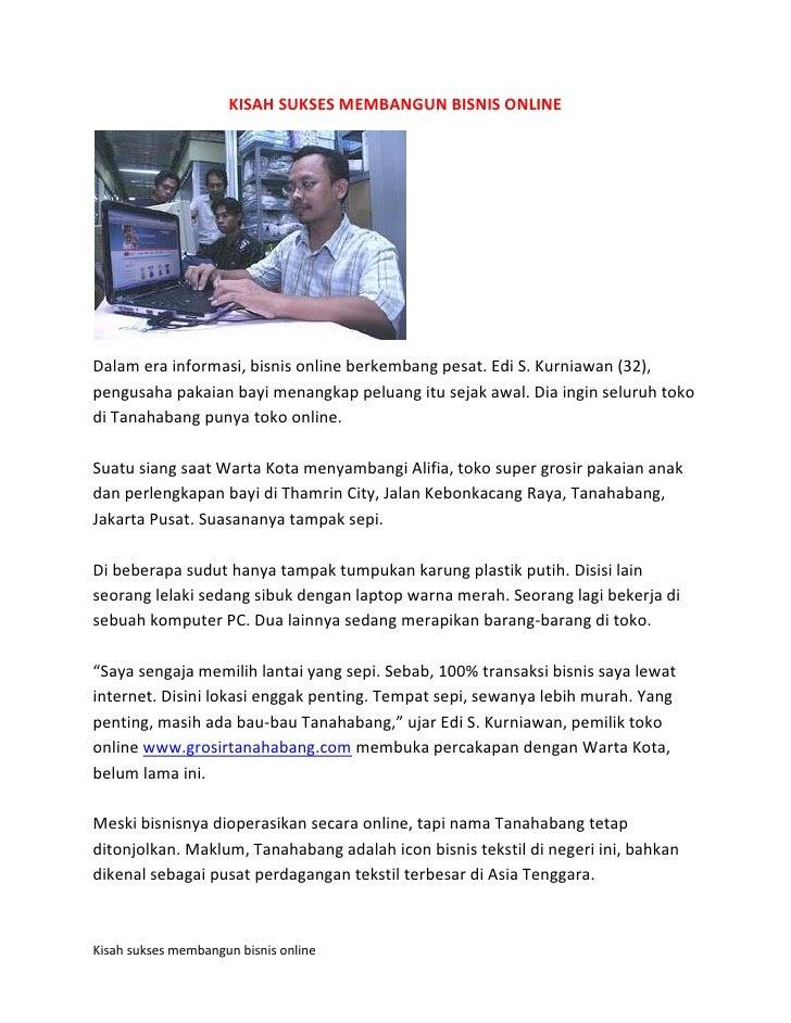 KISAH SUKSES MEMBANGUN BISNIS ONLINE<br />Dalam era informasi, bisnis online berkembang pesat. Edi S. Kurniawan (32), peng...