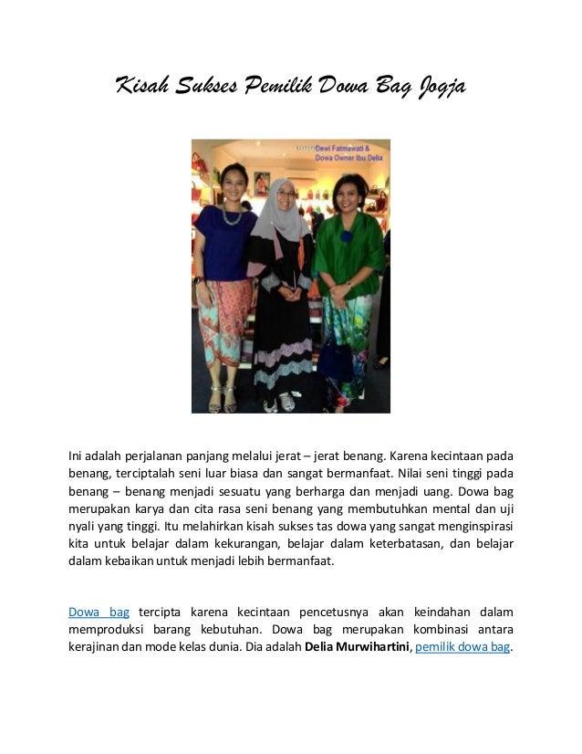 Kisah Sukses Pemilik Dowa Bag Jogja Ini adalah perjalanan panjang melalui jerat – jerat benang. Karena kecintaan pada bena...