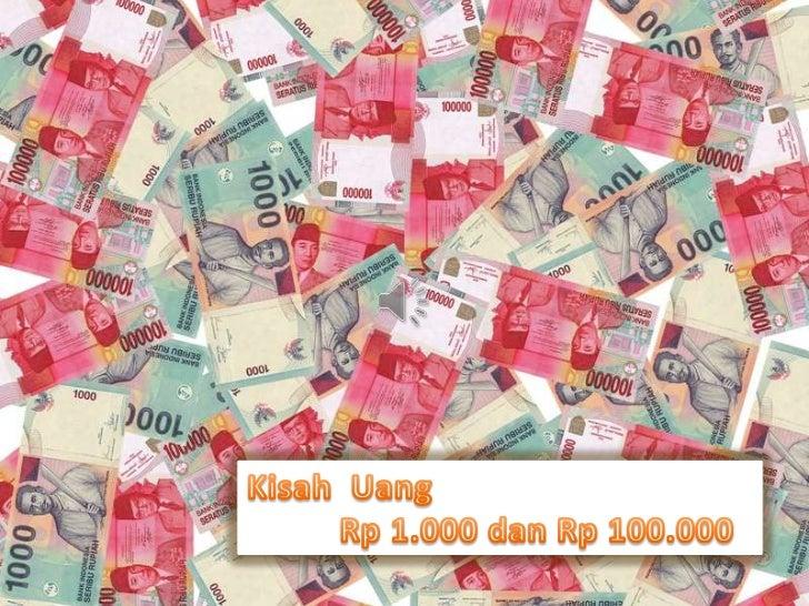 Keduanya terbuat dari kertas yang samaDi cetak dan diedarkan oleh bank yang sama Bank Indonesia