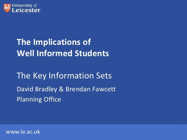 The Implications of   Well Informed Students   The Key Information Sets   David Bradley & Brendan Fawcett   Planning Offic...