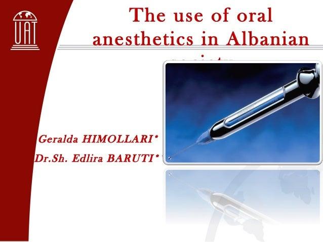 The use of oralanesthetics in AlbaniansocietyGeralda HIMOLLARI*Dr.Sh. Edlira BARUTI**