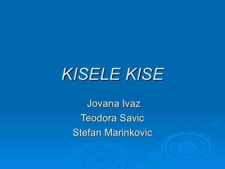 KISELE KISE    Jovana Ivaz  Teodora Savic Stefan Marinkovic