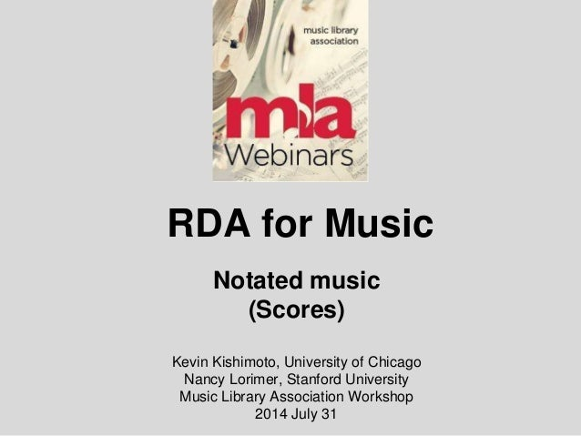 RDA for Music Notated music (Scores) Kevin Kishimoto, University of Chicago Nancy Lorimer, Stanford University Music Libra...