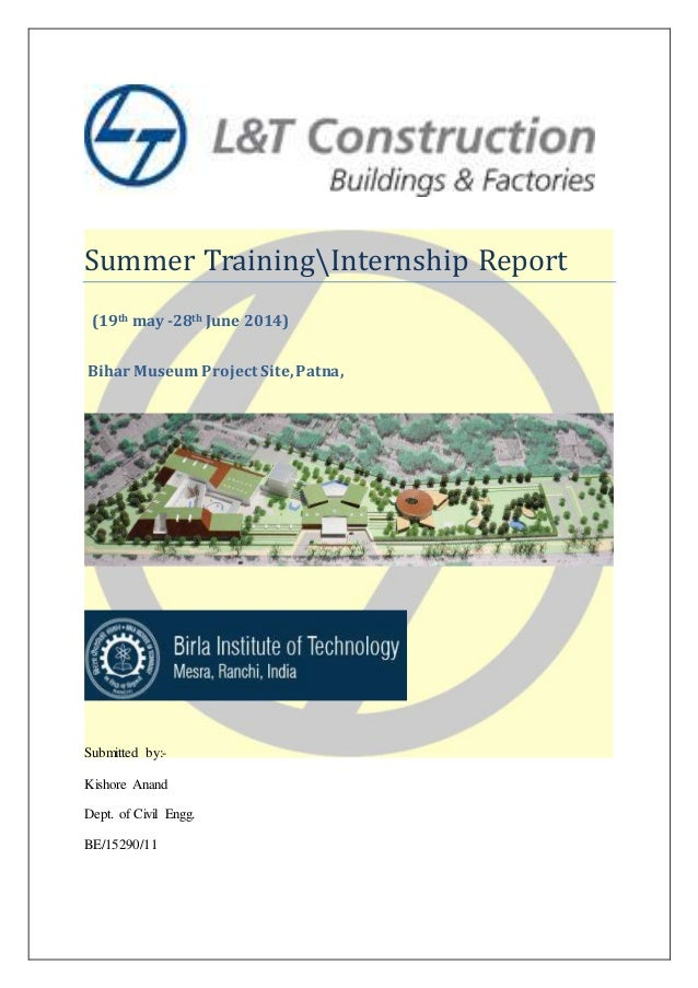 Summer TrainingInternship Report (19th may -28th June 2014) Bihar Museum Project Site,Patna, Submitted by:- Kishore Anand ...