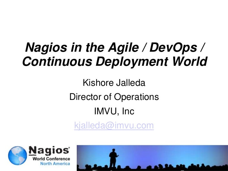 Nagios in the Agile / DevOps /Continuous Deployment World          Kishore Jalleda       Director of Operations           ...