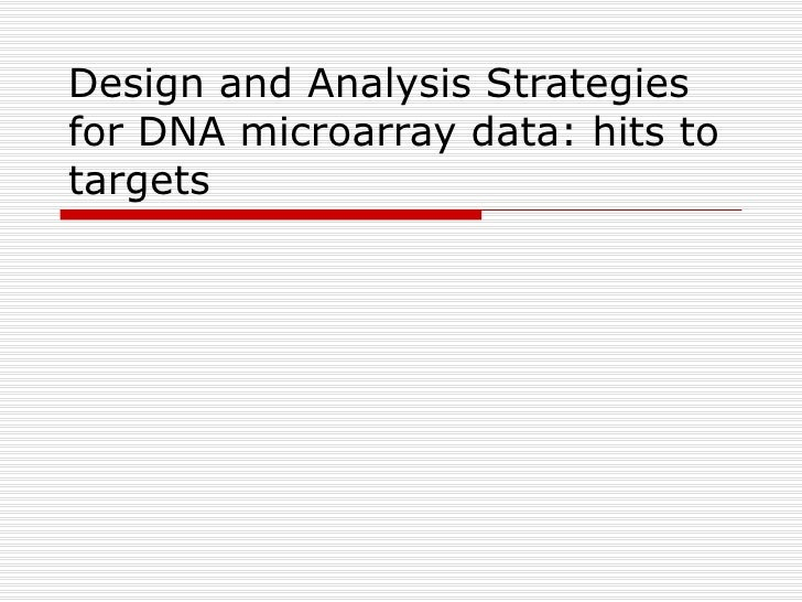 Design and Analysis Strategies for DNA microarray data: hits to targets