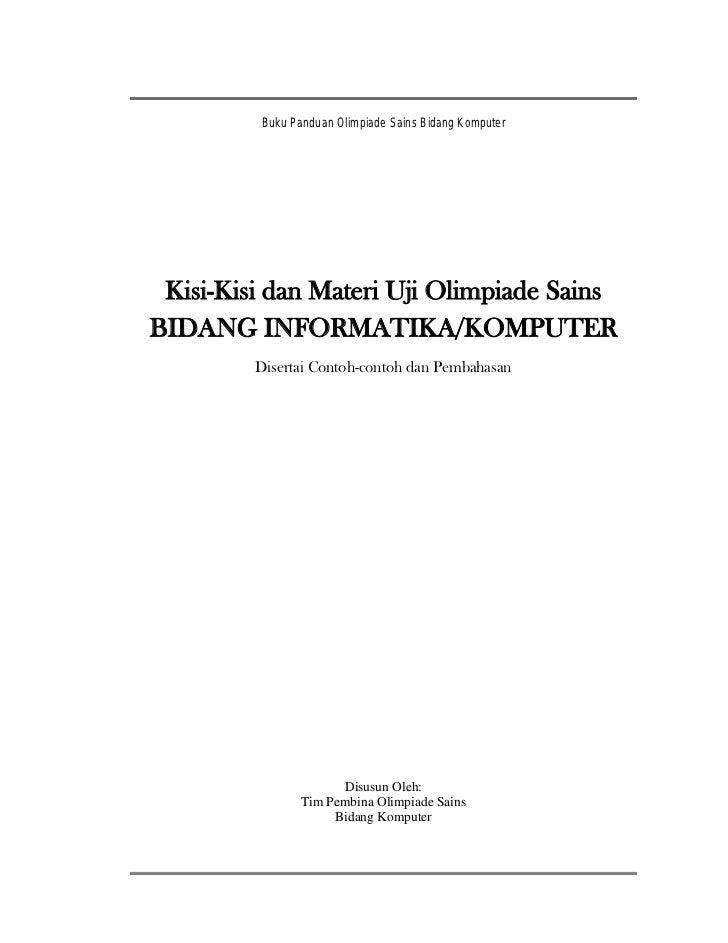 Buku Panduan Olimpiade Sains Bidang Komputer Kisi-Kisi dan Materi Uji Olimpiade SainsBIDANG INFORMATIKA/KOMPUTER         D...