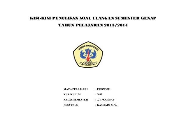 KISI-KISI PENULISAN SOAL ULANGAN SEMESTER GENAP TAHUN PELAJARAN 2013/2014 MATA PELAJARAN : EKONOMI KURIKULUM : 2013 KELAS/...