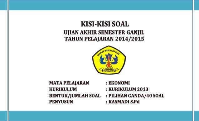 KISI-KISI PENULLISAN SOAL  UJIAN TENGAH SEMESTER TAHUN PELAJARAN 2014-2015  Sekolah : SMA Negeri 74  Mata Pelajaran : Ekon...