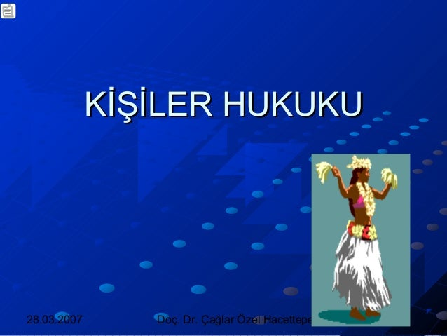 28.03.2007 Doç. Dr. Çağlar Özel Hacettepe Üniversitesi KİŞİLER HUKUKUKİŞİLER HUKUKU