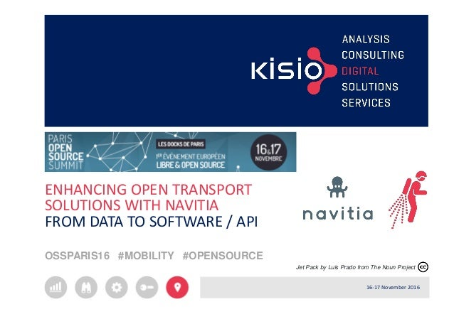 ENHANCING OPEN TRANSPORT SOLUTIONS WITH NAVITIA FROM DATA TO SOFTWARE / API OSSPARIS16 #MOBILITY #OPENSOURCE 16-17 Novembe...
