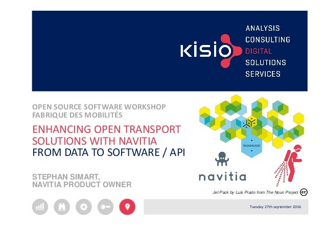 ENHANCING OPEN TRANSPORT SOLUTIONS WITH NAVITIA FROM DATA TO SOFTWARE / API STEPHAN SIMART, NAVITIA PRODUCT OWNER OPEN SOU...