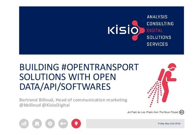 BUILDING #OPENTRANSPORT SOLUTIONS WITH OPEN DATA/API/SOFTWARES Bertrand Billoud, Head of communication marketing @bbilloud...