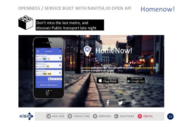 OPENNESS / SERVICE BUILT WITH NAVITIA.IO OPEN API 19 Homenow! Don't miss the last metro, and discover Public transport lat...