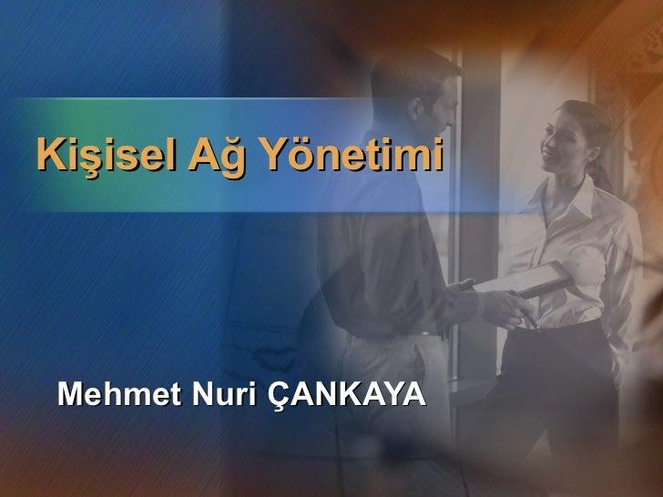Mehmet Nuri ÇANKAYA Kişisel Ağ Yönetimi