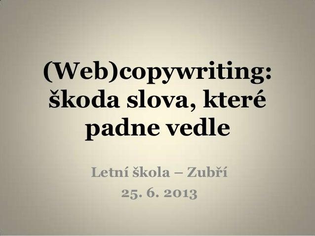 (Web)copywriting: škoda slova, které padne vedle Letní škola – Zubří 25. 6. 2013