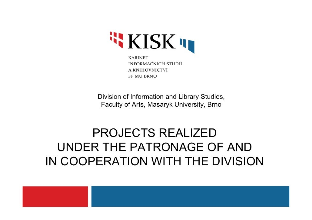 Division of Information and Library Studies,         Faculty of Arts, Masaryk University, Brno           PROJECTS REALIZED...