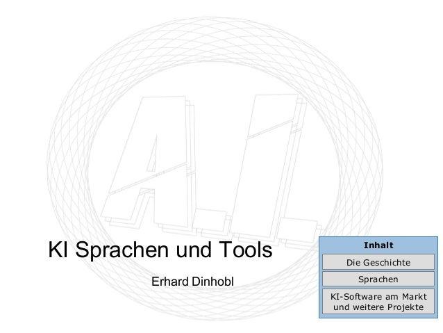 InhaltKI Sprachen und ToolsErhard DinhoblDie GeschichteSprachenKI-Software am Marktund weitere Projekte