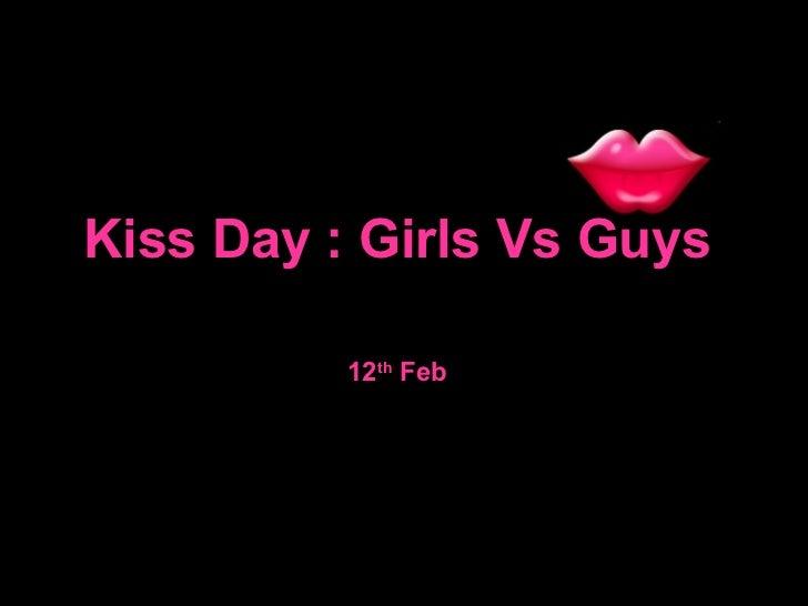 Kiss Day : Girls Vs Guys 12 th  Feb