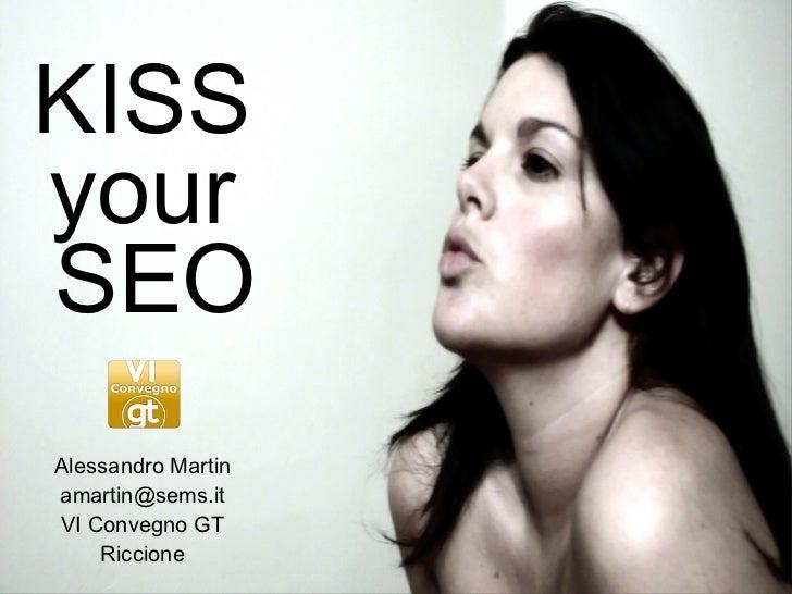 KISS your  SEO Alessandro Martin [email_address] VI Convegno GT Riccione
