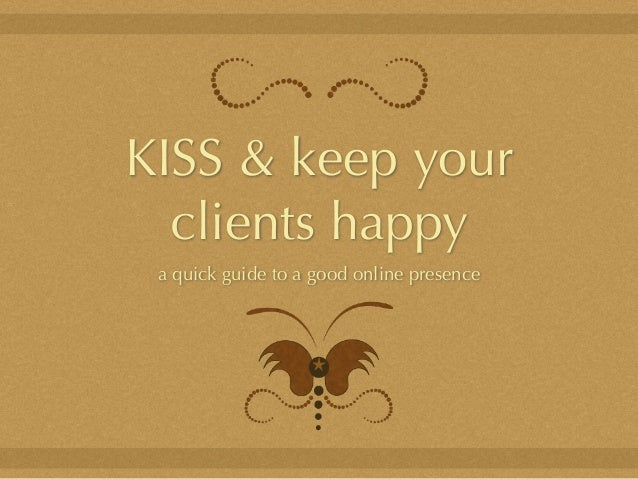 KISS & keep your clients happy a quick guide to a good online presence