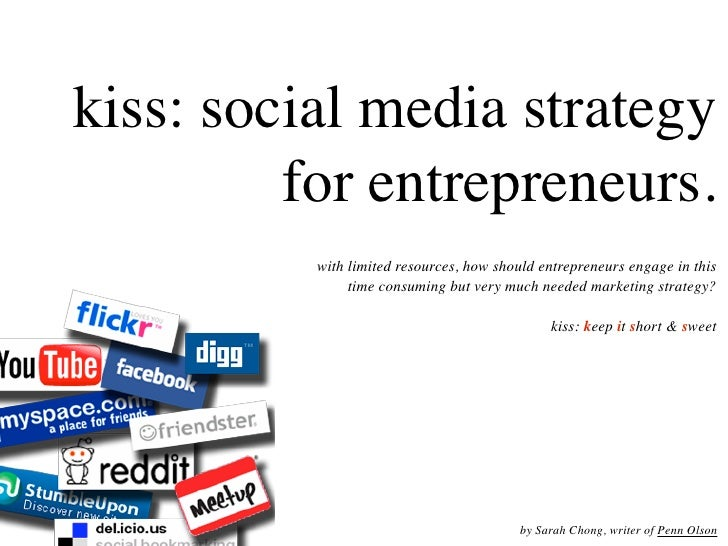 kiss: social media strategy          for entrepreneurs.           with limited resources, how should entrepreneurs engage ...