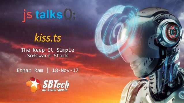 kiss.ts The Keep It Simple Software Stack Ethan Ram | 18-Nov-17 kiss.ts | sbtech.com | ista-20171