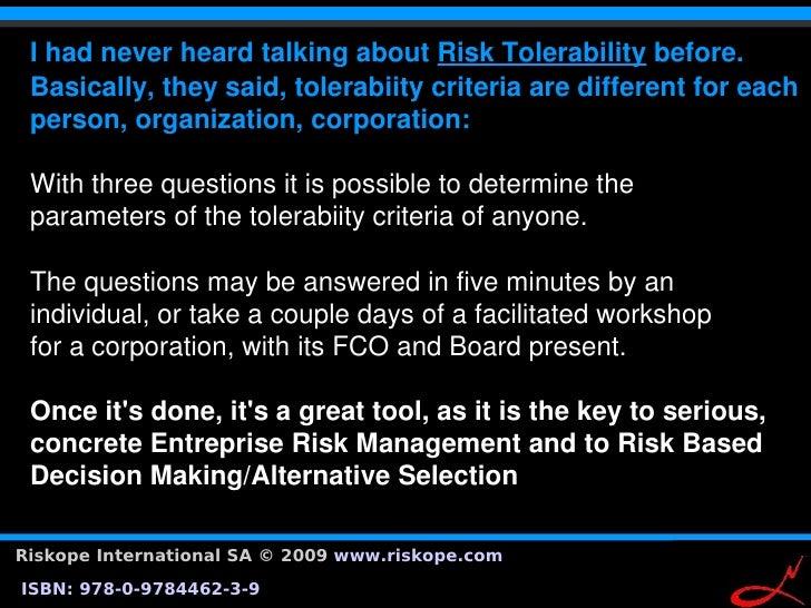 IhadneverheardtalkingaboutRiskTolerabilitybefore.  Basically,theysaid,tolerabiitycriteriaaredifferentforea...