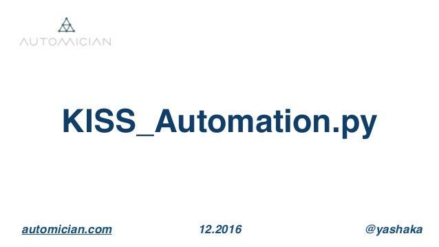 KISS_Automation.py @yashakaautomician.com 12.2016
