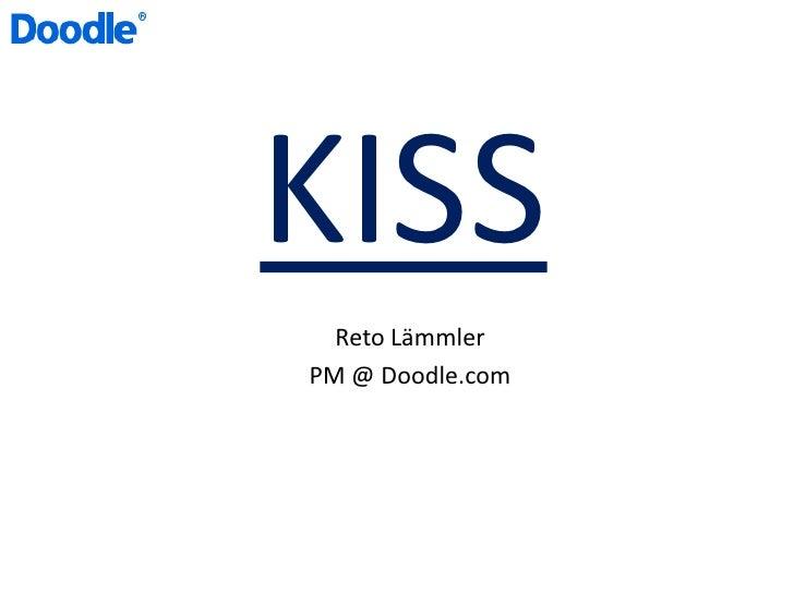 KISS<br />Reto Lämmler<br />PM @ Doodle.com<br />