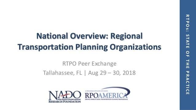 RTPOs:STATEOFTHEPRACTICE National Overview: Regional Transportation Planning Organizations RTPO Peer Exchange Tallahassee,...