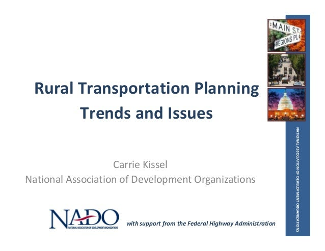NATIONALASSOCIATIONOFDEVELOPMENTORGANIZATIONS RuralTransportationPlanning TrendsandIssues CarrieKissel National...