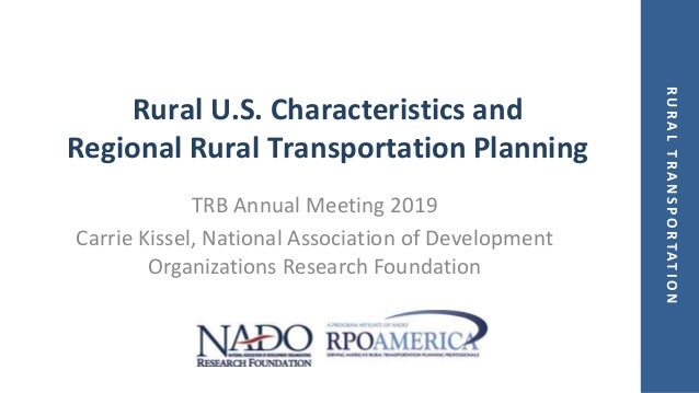 RURALTRANSPORTATION Rural U.S. Characteristics and Regional Rural Transportation Planning TRB Annual Meeting 2019 Carrie K...