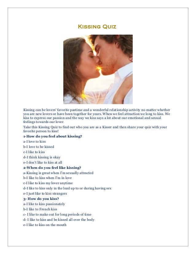 Kissing Quiz  Kissing can be lovers' favorite pastime and a wonderful relationship activity no matter whether you are new ...