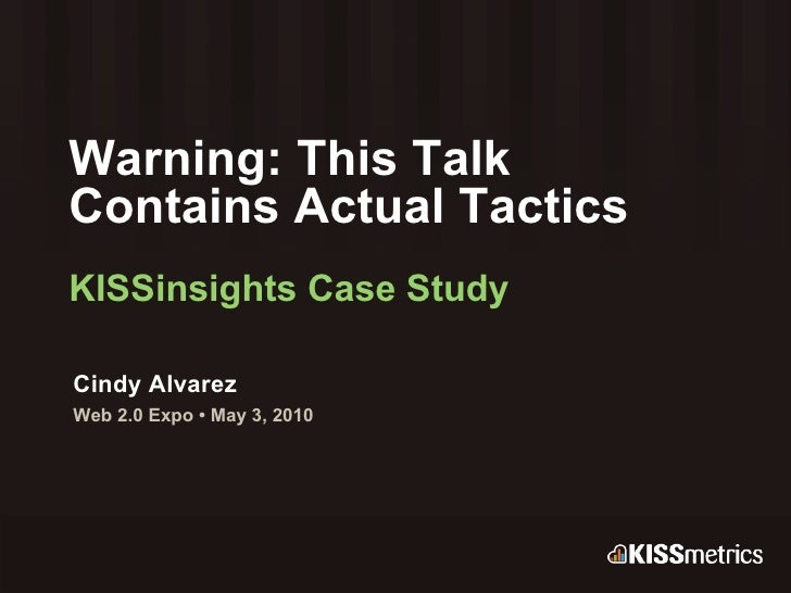 Warning: This Talk  Contains Actual Tactics KISSinsights Case Study Cindy Alvarez Web 2.0 Expo • May 3, 2010