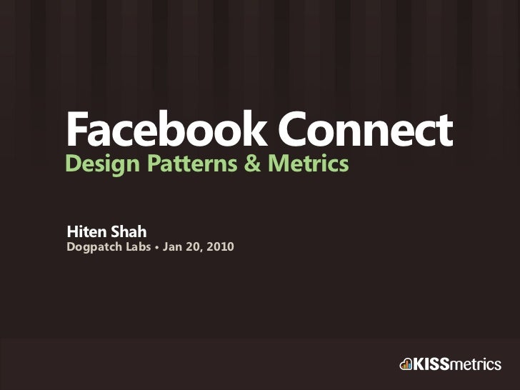 Facebook Connect Design Patterns & Metrics  Hiten Shah Dogpatch Labs • Jan 20, 2010
