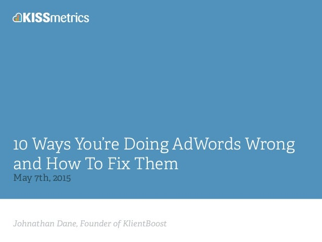 Johnathan Dane, Founder of KlientBoost 10 Ways You're Doing AdWords Wrong and How To Fix Them May 7th, 2015