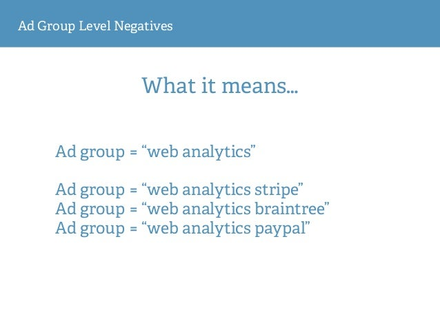 "Ad Group Level Negatives What it means… Ad group = ""web analytics""